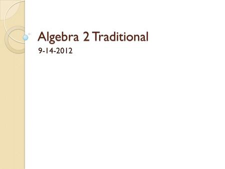 Algebra 2 Traditional 9-14-2012. RFA 9-14 1) Solve the following absolute value equality: 2+|x-8| = 3x-6 2) Solve the following inequalities and graph.