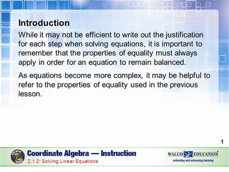 Introduction While it may not be efficient to write out the justification for each step when solving equations, it is important to remember that the properties.