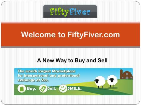 Welcome to FiftyFiver.com A New Way to Buy and Sell.