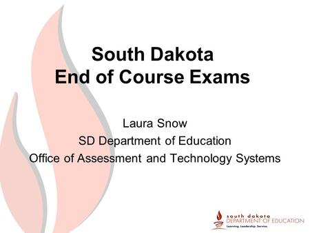 South Dakota End of Course Exams Laura Snow SD Department of Education Office of Assessment and Technology Systems.