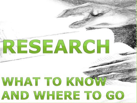 Research WHAT TO KNOW AND WHERE TO GO.