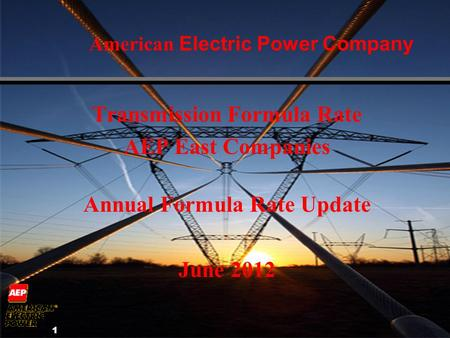 1 American Electric Power Company Transmission Formula Rate AEP East Companies Annual Formula Rate Update June 2012.