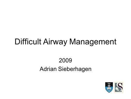 Difficult Airway Management 2009 Adrian Sieberhagen.