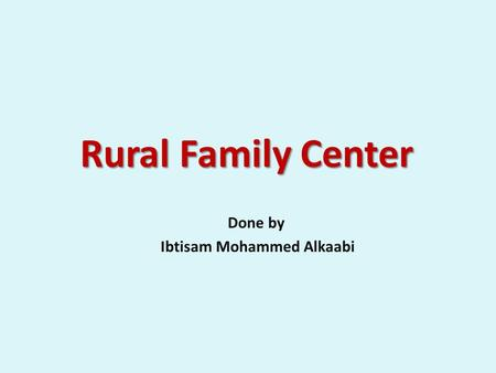 Rural Family Center Done by Ibtisam Mohammed Alkaabi.