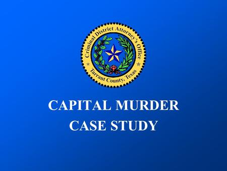 CAPITAL MURDER CASE STUDY. Case 1 In May of 1997, a young woman was found murdered in her apartment on the northeast side of Fort Worth. She had been.