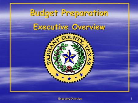 Executive Overview1 Budget Preparation Executive Overview.