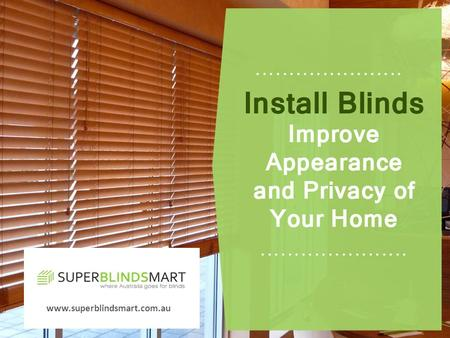 Www.superblindsmart.com.au. Blinds are one of the most emerging window treatments available on the market. Blinds add to your décor, shield your furnishings.