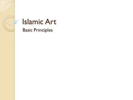 Islamic Art Basic Principles Art that is influenced by Islam is found in many places in the world. The influence may be cultural or the influence may.