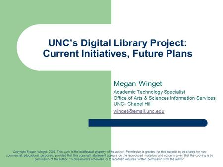 UNC's Digital Library Project: Current Initiatives, Future Plans Megan Winget Academic Technology Specialist Office of Arts & Sciences Information Services.