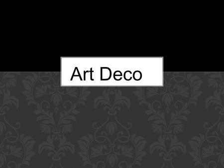 <strong>Art</strong> Deco. WHAT IS <strong>ART</strong> DECO? <strong>Art</strong> Deco, also called style moderne, is a <strong>movement</strong> in the decorative <strong>arts</strong> <strong>and</strong> architecture that originated in the 1920s <strong>and</strong>.
