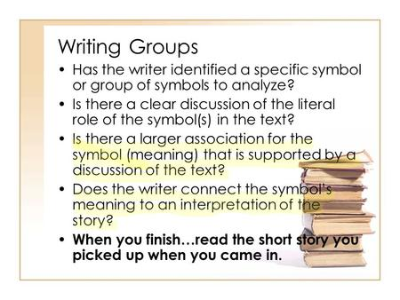 Writing Groups Has the writer identified a specific symbol or group of symbols to analyze? Is there a clear discussion of the literal role of the symbol(s)
