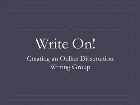 Write On! Creating an Online Dissertation Writing Group.