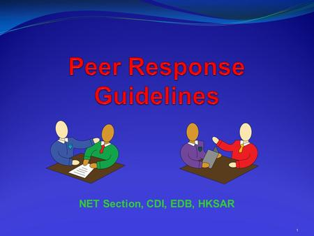 1 NET Section, CDI, EDB, HKSAR. 2 What is peer response? peer (n) a person of your age group your friends your classmates your co-workers response (n)