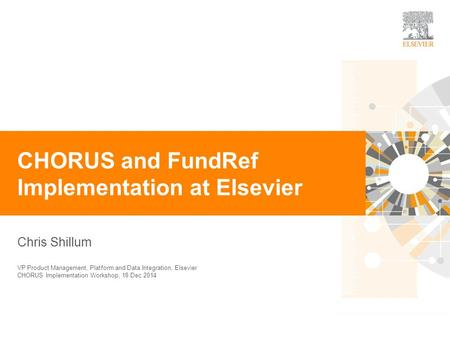 0 Chris Shillum CHORUS and FundRef Implementation at Elsevier VP Product Management, Platform and Data Integration, Elsevier CHORUS Implementation Workshop,