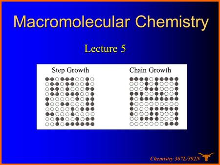 Chemistry 367L/392N Macromolecular Chemistry Step Growth Chain Growth Lecture 5.