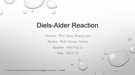 Diels-Alder Reaction Teacher : Prof. Guey-Sheng Liou Advisor : Prof. Ching-I Huang Speaker : Wei-Ting Li Date : 2014.1.3 1 N. Yoshie, Encyclopedia of Polymer.