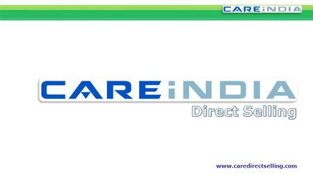Www.caredirectselling.com. Care India, a Fastest Growing Direct Selling Company Established with the PAN india Expansion Strategy in 2014. Our Mission.
