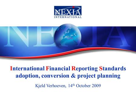 International Financial Reporting Standards adoption, conversion & project planning Kjeld Verhoeven, 14 th October 2009.