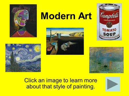 Modern Art Click an image to learn more about that style of painting.