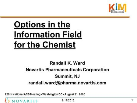 8/17/2015 1 Options in the Information Field for the Chemist Randall K. Ward Novartis Pharmaceuticals Corporation Summit, NJ