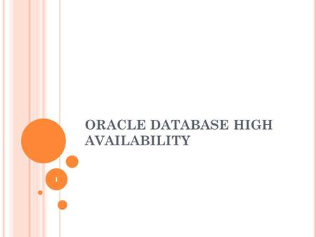 ORACLE DATABASE HIGH AVAILABILITY 1. OUTLINE I. Overview Of High Availability II. Oracle Database High Availability Architecture III. Determining Your.
