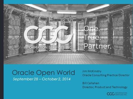Oracle Open World September 28 – October 2, 2014 Jim McKinstry Oracle Consulting Practice Director Bill Callahan Director, Product and Technology.