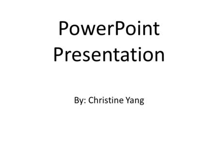 PowerPoint Presentation By: Christine Yang. About Me Christine H. Yang Phone #: 920-242-2393   –  –