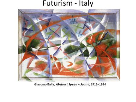 Futurism - Italy Giacomo Balla, Abstract Speed + Sound, 1913–1914.