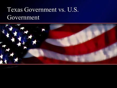 "Texas Government vs. U.S. Government. What is a Constitution? A set of guidelines or ""rule book"" that establish what the powers of our government are."