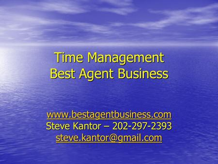 Time Management Best Agent Business   Steve Kantor – 202-297-2393