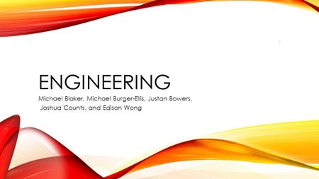 Engineering Michael Blaker, Michael Burger-Ellis, Justan Bowers,