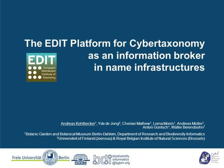 The EDIT Platform for Cybertaxonomy as an information broker in name infrastructures Andreas Kohlbecker 1, Yde de Jong 2, Cherian Mathew 1, Lorna Morris.