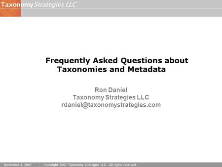 Strategies LLCTaxonomy November 8, 2007Copyright 2007 Taxonomy Strategies LLC. All rights reserved. Ron Daniel Taxonomy Strategies LLC