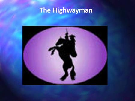 The Highwayman. Read pg 246. Answer these questions: 1.What is a narrative poem? 2.What is the setting of this poem? 3.Who are the characters?
