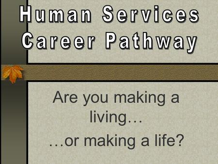 Are you making a living … … or making a life?. You like taking magazine quizzes. You like finding out about others. You like finding out about others.