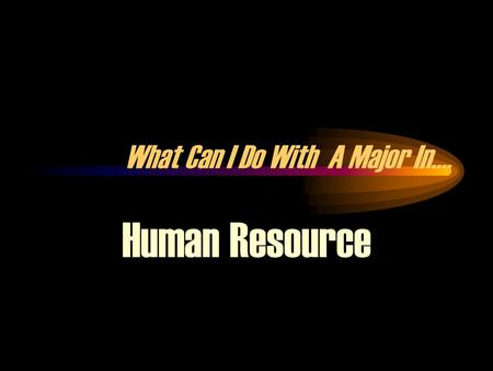 What Can I Do With A Major In…. Human Resource. Bright Spots In The Job Market Federal & State Government: All majors and all types of positions. Finance.