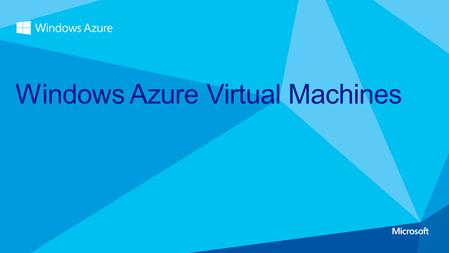 Windows Azure Virtual Machines. Agenda IT Pro experience Support for key server applications Easy storage manageability High availability features.