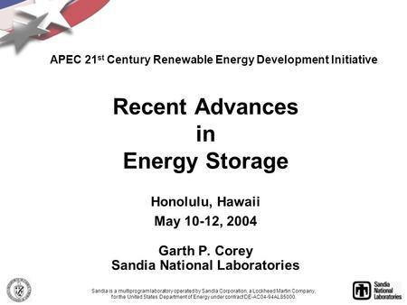 Recent Advances in Energy Storage Honolulu, Hawaii May 10-12, 2004 Garth P. Corey Sandia National Laboratories Sandia is a multiprogram laboratory operated.