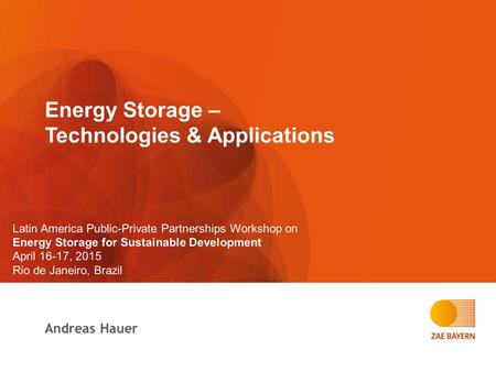 Energy Storage – Technologies & Applications Andreas Hauer Latin America Public-Private Partnerships Workshop on Energy Storage for Sustainable Development.