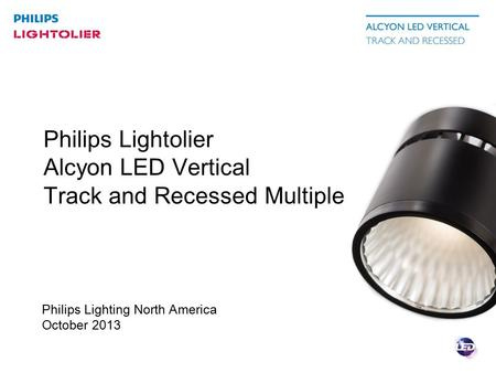 Philips Lighting North America October 2013 Philips Lightolier Alcyon LED Vertical Track and Recessed Multiple.