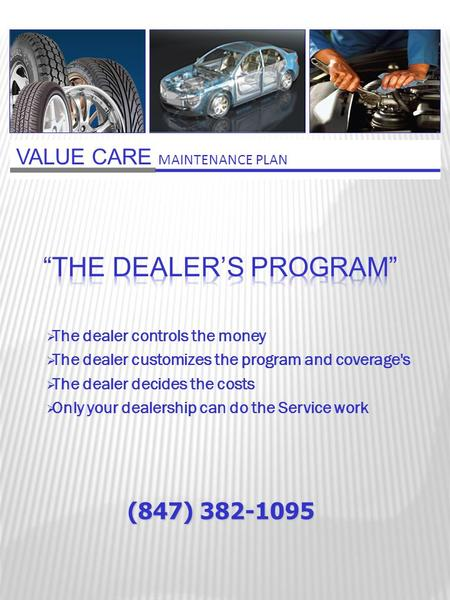  The dealer controls the money  The dealer customizes the program and coverage's  The dealer decides the costs  Only your dealership can do the Service.