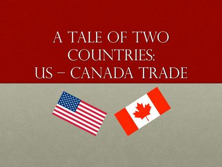 A Tale of Two Countries: US – Canada Trade. Basic Trade Vocabulary Export – any good that is sent out of the countryExport – any good that is sent out.
