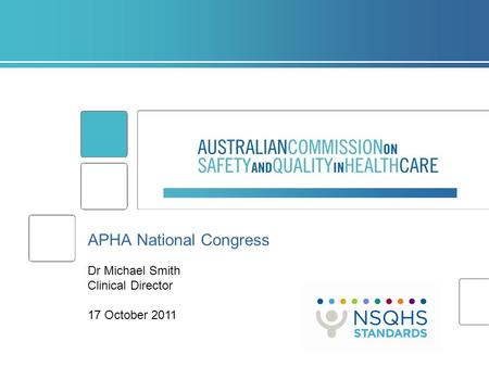 APHA National Congress Dr Michael Smith Clinical Director 17 October 2011.