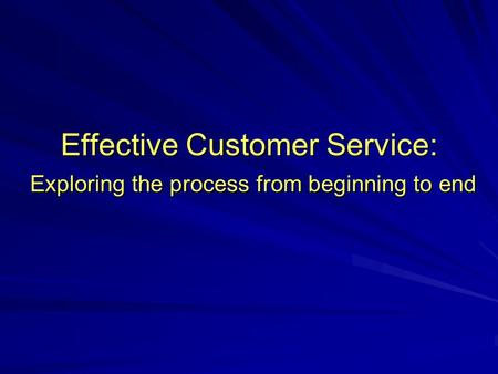 Effective Customer Service: Exploring the process from beginning to end.