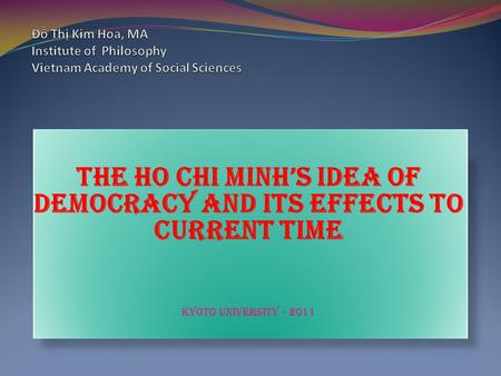 The Ho Chi Minh's idea of democracy and its effects to current time Kyoto university - 2011.
