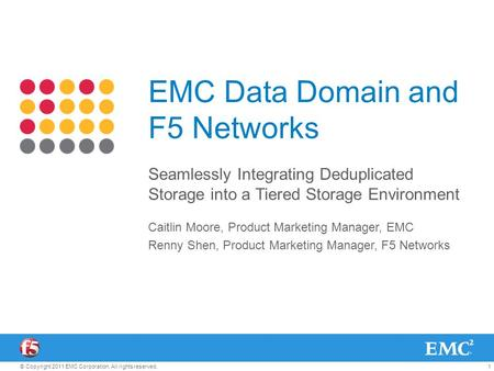1© Copyright 2011 EMC Corporation. All rights reserved. EMC Data Domain and F5 Networks Seamlessly Integrating Deduplicated Storage into a Tiered Storage.