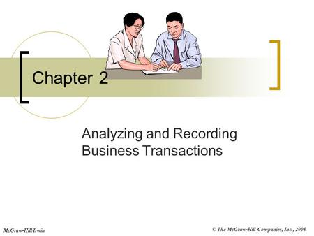 © The McGraw-Hill Companies, Inc., 2008 McGraw-Hill/Irwin Chapter 2 Analyzing and Recording Business Transactions.