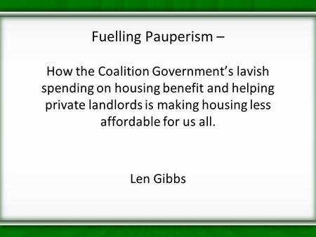 Fuelling Pauperism – How the Coalition Government's lavish spending on housing benefit and helping private landlords is making housing less affordable.