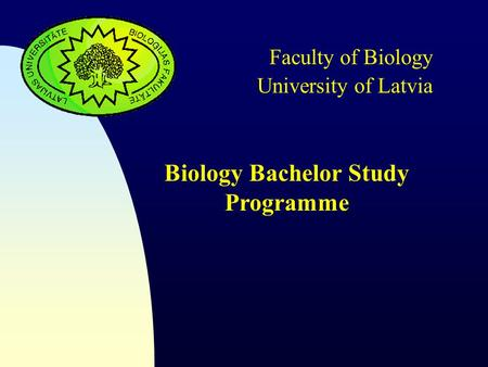 University of Latvia Faculty of Biology Biology Bachelor Study Programme.