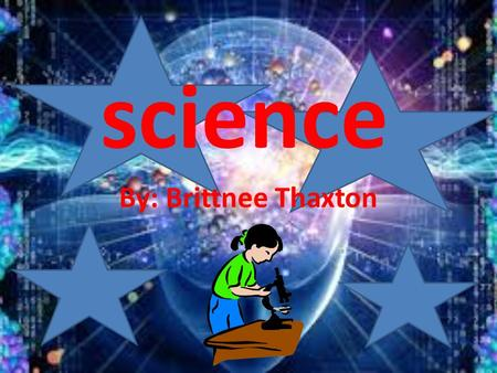 Science By: Brittnee Thaxton. Biology a natural science concerned with the study of life and living organisms, including their structure, function, growth,